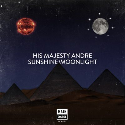 His Majesty Andre – Sunshine ft. Anna Lunoe / Moonlight (MCR-007)