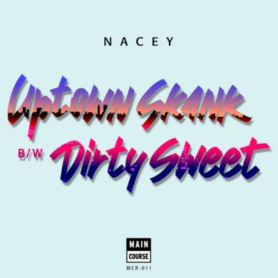 Nacey – Uptown Skank / Dirty Sweet (MCR-011)