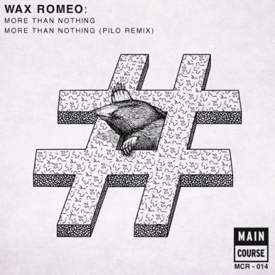 Wax Romeo – More Than Nothing/ Pilo Remix (MCR-014)