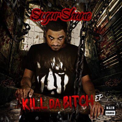 Sugur Shane – Kill Da Bitch EP (MCR-030)
